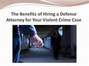 The Benefits of Hiring a Defense Attorney for Your Violent Crime Case
