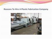 Reasons To Hire A Plastic Fabrication Company