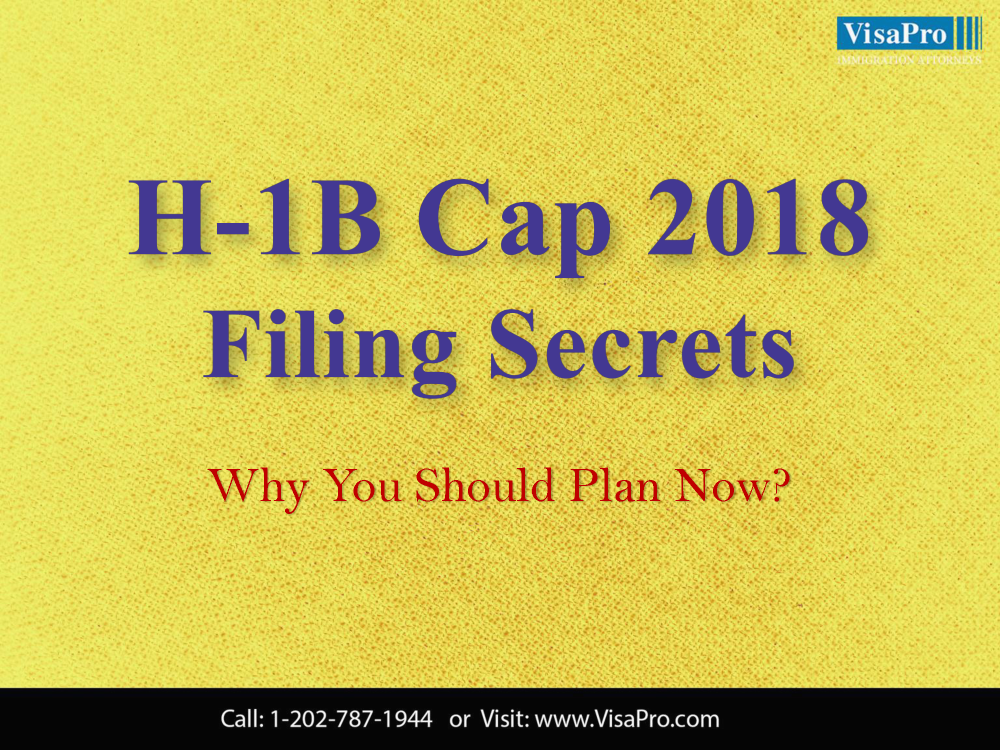 H1B Cap 2018 Filing Secrets: Why You Should Plan Now