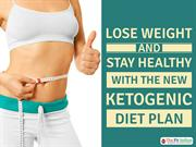Lose Weight and Stay Healthy with the New Ketogenic Diet Plan