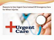 Reasons to Use Urgent Care Instead Of Emergency Care