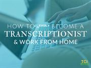 How to Easily Become a Transcriptionist and Work from Home