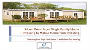 How I Went From Single Family Home Investing To Mobile Home Park Inves