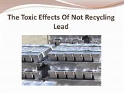 The Toxic Effects Of Not Recycling Lead