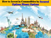 How to Invest in Commodities by Secured Options Binary Options