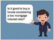 Is it Good To Buy a House Considering a Low Mortgage Interest Rate