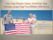 Buy Flag Display Cases, American flag frames The Military Gift Store