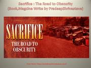 Sacrifice : The Road to Obscurity  (Book Write by PradeepShrivastava)