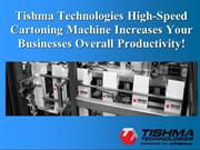 High-Speed Cartoning Machine Increases Your Businesses Productivity