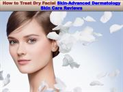 How to Treat Dry Facial Skin-Advanced Dermatology Skin Care Reviews