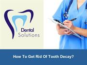 How To Get Rid Of Tooth Decay?
