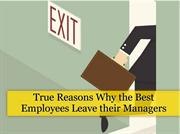 True Reasons Why the Best Employees Leave their Managers