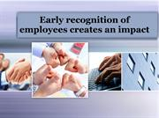 Early recognition of employees creates an impact