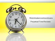 Watchmakers extraordinaire- Perpetual Time Reviews