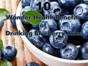 Wonder Health Benefits of Drinking Blueberry Juice