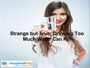 Strange but True  Drinking Too Much Water Can Kill