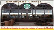 Starbucks in Mumbai becomes the epitome of choices in Mumbai