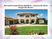 Brevard County Home Builders – Choose the Best, Forget the Rest!!!