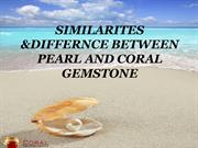 Similarities & differnce between Coral & Pearl stone