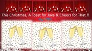 This Christmas, a Toast for Java. Cheers to that