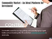 Commodity Market - An Ideal Platform for Investment