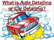 What is Auto Detailing or Car Detailing?