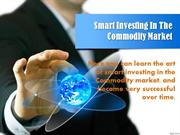 Smart Investing In The Commodity Market