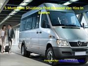 5 Must Have Situations That Demand Van Hire In Boston