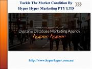 Tackle The Market Condition By Hyper Hyper Marketing PTY LTD