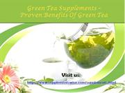 Green Tea Supplements – Proven Benefits Of Green Tea
