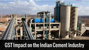 Will GST have an Impact on the Cement Industry?