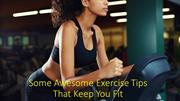 Some Awesome Exercise Tips That Keep You Fit