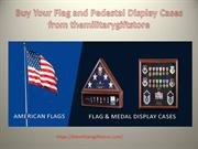 Buy Your Flag and Pedestal Display Cases from themilitarygiftstore