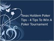 Texas Holdem Poker Tips - 4 Tips To Win A Poker Tournament