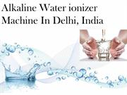 Alkaline Water ionizer Machine In Delhi, India