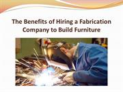 The Benefits of Hiring a Fabrication Company to Build Furniture