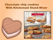 Chocolate chip cookies With Kitchenaid Stand Mixer