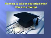 Planning to take an education loan? Here are a few tips