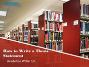 How to Write a Thesis Statement for Academic writer UK