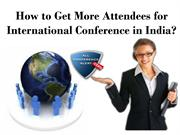 How to Get More Attendees for International Conference in India