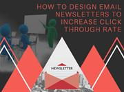 HOW TO DESIGN EMAIL NEWSLETTERS TO INCREASE CLICK THROUGH RATE