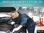Best Car Service Centre in Delhi - Fixxoo