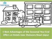5 Best Advantages of the Seasonal Year End Offers at Hotels near Jhotw