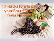 17 Hacks to win over your Board Exams fever hereafter