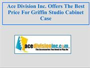 Ace Division Inc. Offers Best Price For Griffin Studio Cabinet Case