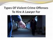 Types Of Violent Crime Offenses To Hire A Lawyer For