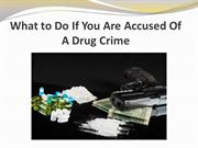 What to Do If You Are Accused Of A Drug Crime