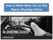 How to Make More Fun at Clay Pigeon Shooting School