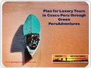 Plan for Luxury Adventure Tour Peru through Green Peru Adventures