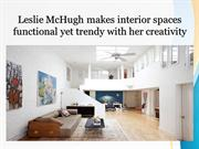 Leslie McHugh_PPT_Leslie McHugh makes interior spaces functional yet t